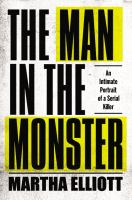 The Man in the Monster : an intimate portrait of a serial killer