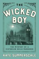 The Wicked Boy: The Mystery of a Victorian Child Murderer by Kate Summerscale