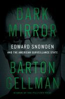 Dark Mirror : Edward Snowden and the American Surveillance State