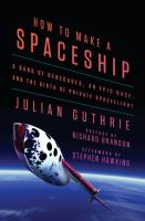 How to make a spaceship : a band of renegades, an epic race, and the birth of private space flight