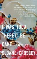 I was told there'd be cake : essays
