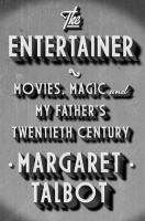 The entertainer : movies, magic, and my father's twentieth century