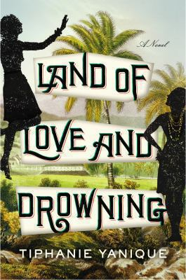 Land of Love and Drowning, by Tiphanie Yanique