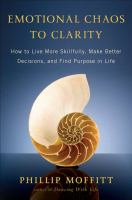 Emotional chaos to clarity : how to live more skillfully, make better decisions, and find purpose in life