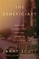 Beneficiary : Fortune, Misfortune, and the Story of My Father