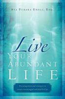 Live your abundant life : encouragement and strategies for creating meaningful and fulfilled life