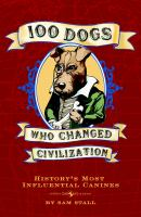 100 Dogs Who Changed Civilization