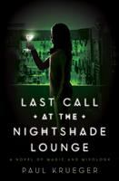 Last call at the Nightshade Lounge : a novel of magic and mixology