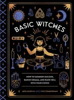 Basic Witches: How to Summon Success, Banish Drama, and Raise Hell