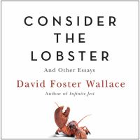 Selected Essays From Consider the Lobster and Other Essays