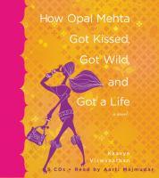 How Opal Mehta Got Kissed, Got Wild, and Got A Life