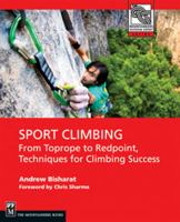 Sport Climbing: From Top Rope to Redpoint, Techniques for Climbing Success