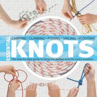 Essential Knots: The Step-By-Step Guide To Tying The Perfect Knot For Every Situation [With Rope]