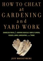 How to cheat at gardening and yard work : shameless tricks for growing radically simple flowers, veggies, lawns, landscaping, and more
