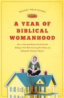 Year of Biblical Womanhood: How a Liberated Woman Found Herself Sitting on Her Roof, Covering Her Head, and Calling Her Husband 'Master', by Rachel Held Evans