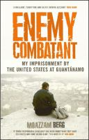 Enemy Combatant : My Imprisonment At Guantanamo, Bagram, And Kandahar