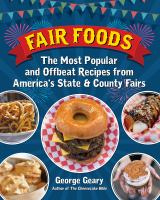 Fair foods : the most popular and offbeat recipes from America's state & county fairs