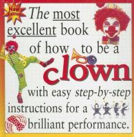 The Most Excellent Book of How to Be A Clown