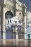 The winds of Marble Arch and other stories : a Connie Willis compendium