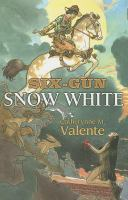 Six-gun Snow White /cCatherynne M. Valente.
