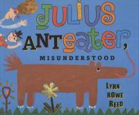 Julius (Ant)eater, Misunderstood