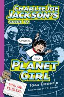 Charlie Joe Jackson's Guide To Planet Girl *