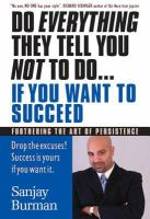 Do Everything They Tell You Not to Do... If You Want to Succeed