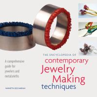 The Encyclopedia of Contemporary Jewelry Making Techniques