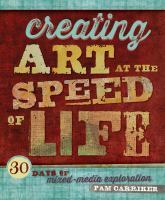 Creating art at the speed of life : 30 days of mixed-media exploration
