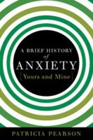 A Brief History of Anxiety-- Yours and Mine