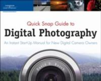 Quick Snap Guide to Digital Photography