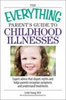 The Everything Parent's Guide to Childhood Illnesses