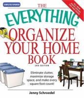 The Everything organize your home book : eliminate clutter, maximize storage space, and make every square foot count!
