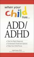 ADD/ADHD: Get the Right Diagnosis, Understand Treatment Options, Help Your Child Focus (When Your Child Has)