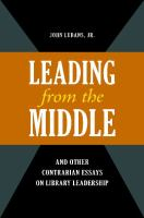 """Leading From the Middle,"" and Other Contrarian Essays on Library Leadership"