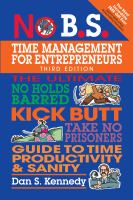 No B.S. Time Management for Entrepreneurs : The Ultimate No Holds Barred Kick Butt Take No Prisoners Guide to Time Productivity and Sanity