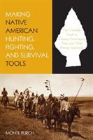 Making Native American Hunting, Fighting, and Survival Tools