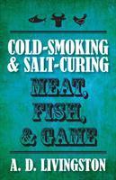 Cold-smoking & Salt-curing Meat, Fish & Game