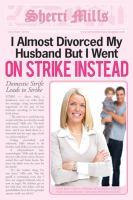 I Almost Divorced My Husband, but I Went on Strike Instead