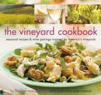 The Vineyard Cookbook Seasonal Recipes and Wine Pairings Inspired by America's Vineyards