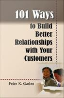 101 Ways to Build Better Relationships With your Customers