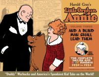 The complete Little Orphan Annie. Volume three, And a blind man shall lead them : daily and Sunday comics 1929-1931