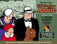 The complete Little Orphan Annie Volume four, A house divided (or does fate trick Trixie?) : daily and Sunday comics 1932-1933