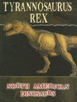 Tyrannosaurus Rex (North American Dinosaurs)