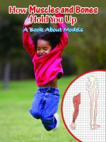 How Muscles and Bones Hold You Up: A Book About Models (Big Ideas for Young Scientists)