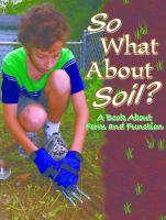 So What About Soil?: A Book About Form and Function (Big Ideas for Young Scientists)