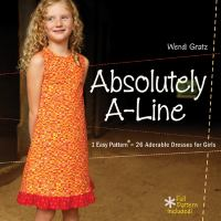 Absolutely A-line : 1 Easy Pattern = 26 Adorable Dresses for Girls