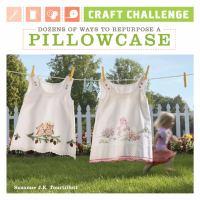Dozens of Ways to Repurpose A Pillowcase