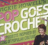 Vickie Howell's Pop Goes Crochet