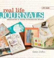 Real Life Journals : Designing & Using Handmade Books